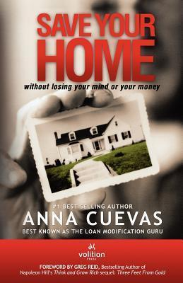 Save Your Home: Without Losing Your Mind or Your Money  by  Anna Cuevas