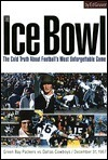 The Ice Bowl: The Cold Truth About Footballs Most Unforgettable Game Edward Gruver