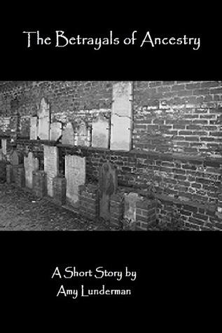 The Betrayal of Ancestry (Betrayal #1) Amy Lunderman