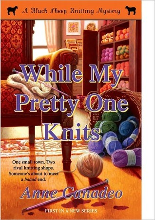 While My Pretty One Knits (A Black Sheep Knitting Mystery, #1)  by  Anne Canadeo