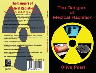 The Dangers of Medical Radiation  by  Olive Peart