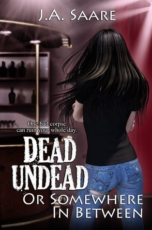 Dead, Undead, or Somewhere in Between (Rhiannons Law #1)  by  J.A. Saare
