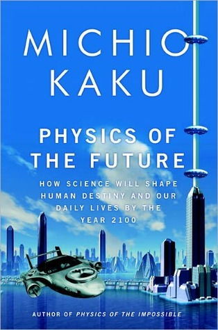 Physics Of The Future: How Science Will Shape Human Destiny And Our Daily Lives By The Year 2100 Michio Kaku
