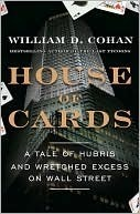 House Of Cards: A Tale Of Hubris And Wretched Excess On Wall Street William D. Cohan