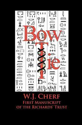 Bow Tie: The First Manuscript of the Richards Trust  by  W.J. Cherf