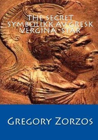 Secret Symbolism Of The Greek Vergina Star: Ancient Greek Rayed Star Symbol  by  Gregory Zorzos