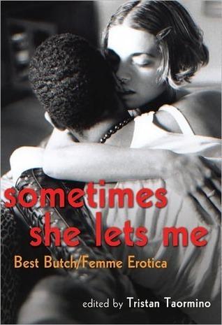 Sometimes She Lets Me: Best Butch Femme Erotica Tristan Taormino