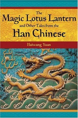 The Magic Lotus Lantern and Other Tales from the Han Chinese Haiwang Yuan