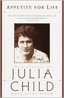 Appetite For Life: The Biography Of Julia Child  by  Noël Riley Fitch