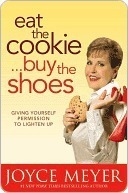 Eat the Cookie... Buy the Shoes Joyce Meyer