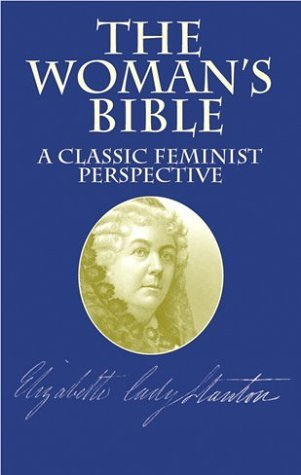 The Womans Bible: A Classic Feminist Perspective Elizabeth Cady Stanton