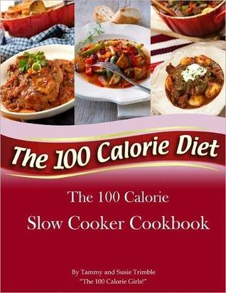 The 100 Calorie Slow Cooker Cookbook  by  Tammy Trimble