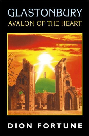 Glastonbury: Avalon of the Heart Dion Fortune