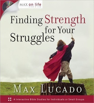 Finding Strength for Your Struggles Max Lucado