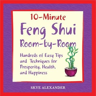 10-minute Feng Shui Room  by  Room: Hundred of Easy Tips and Techniques for Prosperity, Health, and Happiness (10 Minute): Hundred of Easy Tips and Techniques ... Health, and Happiness (10 Minute) by Skye Alexander