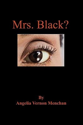Mrs. Black?  by  Angelia Vernon Menchan