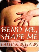 Bend Me, Shape Me Caitlyn Willows