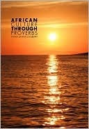 African Culture Through Proverbs  by  Emma Umana Clasberry
