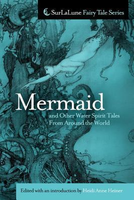 Mermaid and Other Water Spirit Tales From Around the World  by  Heidi Anne Heiner