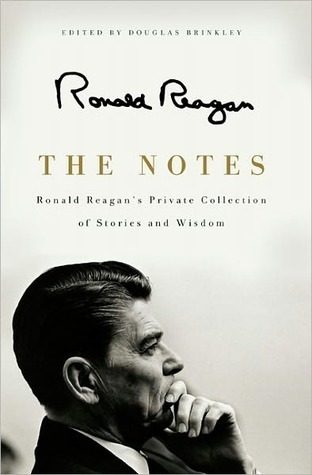 The Notes: Ronald Reagans Private Collection of Stories and Wisdom Ronald Reagan