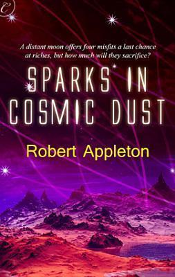Sparks in Cosmic Dust (Cosmic Sparks #2) Robert Appleton