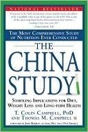 The China Study: The Most Comprehensive Study of Nutrition Ever Conducted And the Startling Implications for Diet, Weight Loss, And Long-term Health  by  T. Colin Campbell