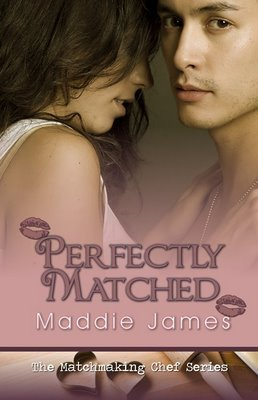 Perfectly Matched (Matchmaking Chef I, #1) Maddie James