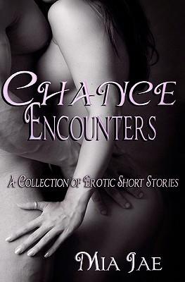 Chance Encounters  by  Mia Jae