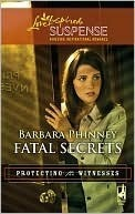 Fatal Secrets (Steeple Hill Love Inspired Suspense #196) (Protecting the Witnesses Bk 5)  by  Barbara Phinney