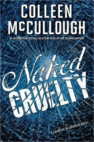 Naked Cruelty (Carmine Delmonico, #3)  by  Colleen McCullough