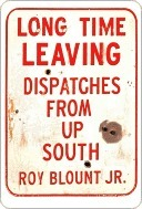 Long Time Leaving: Dispatches from Up South Roy Blount Jr.