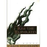 Rise the Euphrates Carol Edgarian