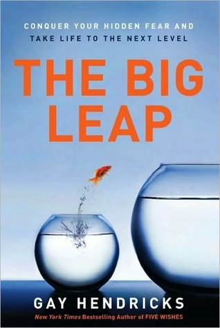 The Big Leap: Conquer Your Hidden Fear and Take Life to the Next Level Gay Hendricks
