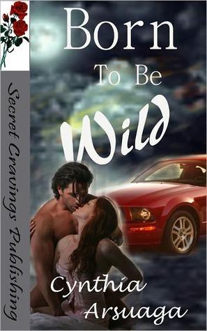 Born To Be Wild  by  Cynthia Arsuaga