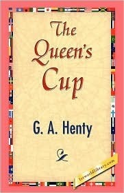 The Queens Cup  by  G.A. Henty