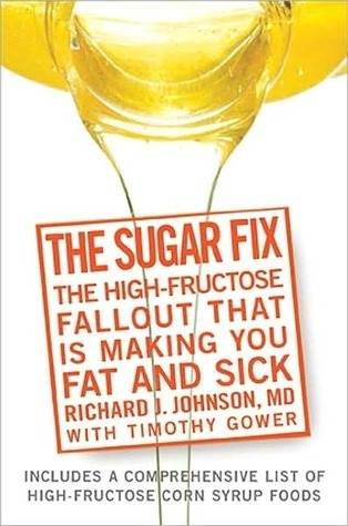 The Sugar Fix: Uncover the High Fructose Fall-Out That Is Making You Fat and Sick Richard J. Johnson