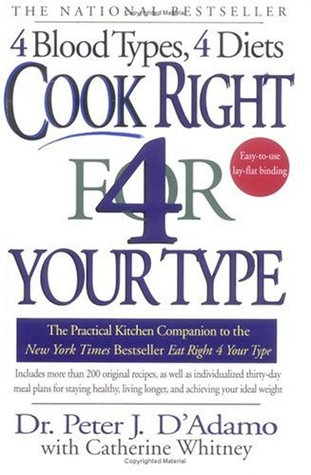 Cook Right 4 Your Type: The Practical Kitchen Companion to Eat Right 4 Your Type  by  Peter J. DAdamo