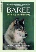Baree: The Story of a Wolf-Dog James Oliver Curwood