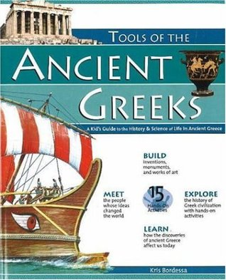 Tools of the Ancient Greeks: A Kids Guide to the History & Science of Life in Ancient Greece  by  Kris Bordessa