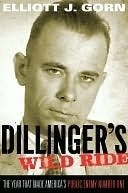 Dillingers Wild Ride: The Year That Made Americas Public Enemy Number One Elliott J. Gorn