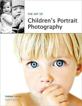 The Art of Childrens Portrait Photography  by  Tamara Lackey