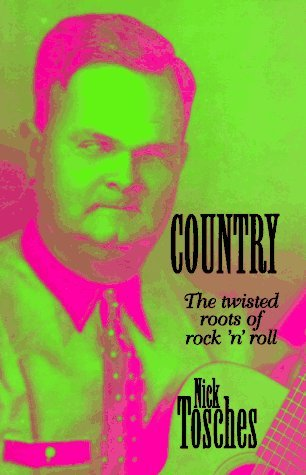 Country: The Twisted Roots Of Rock n Roll  by  Nick Tosches