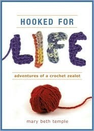 Hooked for Life: Adventures of a Crochet Zealot Mary Beth Temple