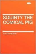 Squinty, the Comical Pig  by  Richard Barnum