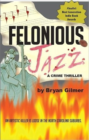 Felonious Jazz: A Novel  by  Bryan Gilmer
