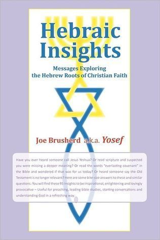 Hebraic Insights: Messages Exploring the Hebrew Roots of Christian Faith  by  Joe Brusherd a.k.a. Yosef