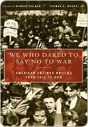 We Who Dared to Say No to War: American Antiwar Writing from 1812 to Now Murray Polner