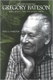 Understanding Gregory Bateson: Mind, Beauty, and the Sacred Earth Noel G. Charlton