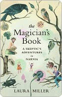 The Magicians Book: A Skeptics Adventures in Narnia Laura Miller