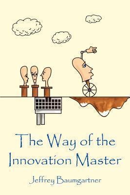 The Way Of The Innovation Master Jeffrey Baumgartner